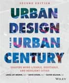 Urban Design for an Urban Century - Shaping More Livable, Equitable, and Resilient Cities ebook by David Dixon, Lance Jay  Brown