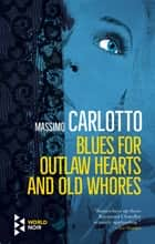 Blues for Outlaw Hearts and Old Whores ebook by Massimo Carlotto, Will Schutt