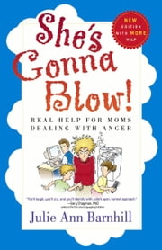 She's Gonna Blow! - Real Help for Moms Dealing with Anger ebook by Julie Ann Barnhill