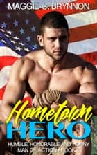 Hometown Hero: Humble, Honorable and Horny, Book 1 - Man of Action, #1 ebook by Maggie C. Brynnon
