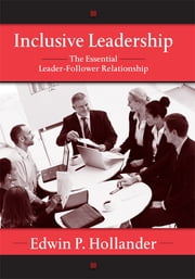 Inclusive Leadership - The Essential Leader-Follower Relationship ebook by Edwin Hollander