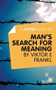 A Joosr Guide to... Man's Search For Meaning by Viktor E Frankl ebook by Joosr
