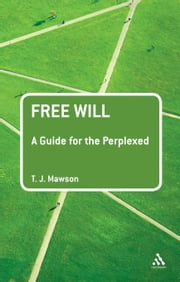 Free Will: A Guide for the Perplexed ebook by Mawson, T. J.