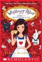Abby in Wonderland (Whatever After: Special Edition) ebook by Sarah Mlynowski