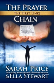 The Prayer Chain: The First Links - A Christian Series on Faith ebook by Sarah Price,Ella Stewart
