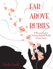 Far Above Rubies - A Woman's Guide to Understanding Self-Wealth and Empowerment ebook by Sandra Smith