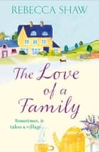 The Love of a Family ebook by Rebecca Shaw