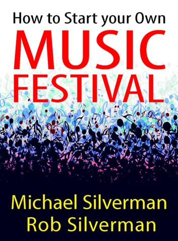 How to Start Your Own Music Festival ebook by Michael Silverman,Robert Silverman