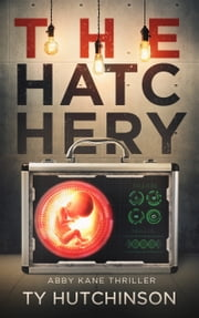 The Hatchery - Suitcase Girl Trilogy #3 ebook by Ty Hutchinson