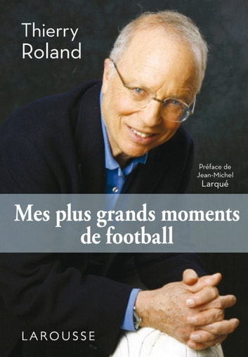 Mes plus grands moments de football ebook by Thierry Roland