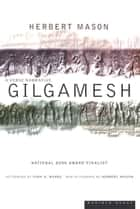 Gilgamesh - A Verse Narrative ebook by Herbert Mason