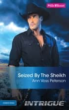Seized By The Sheikh ebook by Ann Voss Peterson