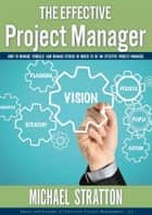 The Effective Project Manager ebook by Michael Stratton,Carolyn Daughters
