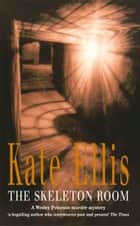 The Skeleton Room - The Wesley Peterson Series: Book 7 ebook by Kate Ellis