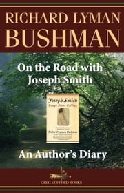 On the Road with Joseph Smith: An Author's Diary ebook by Richard L. Bushman