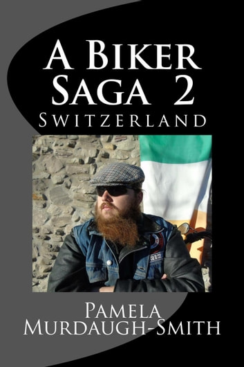 A Biker Saga 2, Switzerland - A Biker Saga, #2 ebook by Pamela Murdaugh-Smith