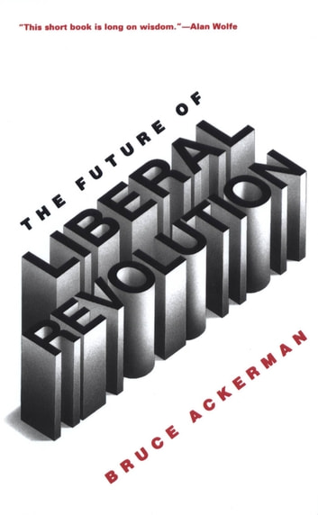 The Future of Liberal Revolution ebook by Bruce Ackerman