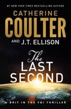 The Last Second - A Brit in the FBI Thriller ebook by Catherine Coulter, J.T. Ellison