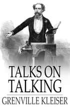 Talks on Talking ebook by Grenville Kleiser
