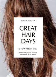 Great Hair Days - & How to Have Them ekitaplar by Luke Hersheson, Sali Hughes, Victoria Beckham
