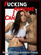 Fucking Anyone I Can (Five Steamy Sex With Strangers Erotica Stories) ebook by Naughty Daydreams Press