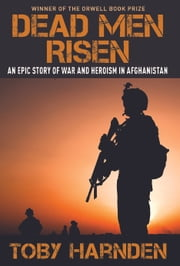 Dead Men Risen - An Epic Story of War and Heroism in Afghanistan ebook by Toby Harnden