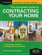 The Complete Guide to Contracting Your Home - A Step-by-Step Method for Managing Home Construction ebook by Kent Lester, Dave McGuerty