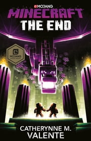 Minecraft: The End ebook by Catherynne M. Valente