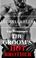 Gay Bromance: The Groom's Hot Brother ebook by Lucas Loveless
