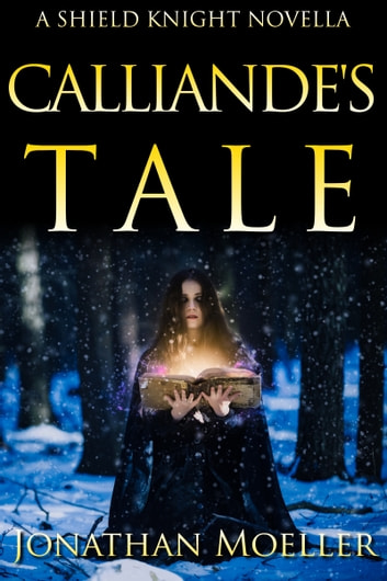 Shield Knight: Calliande's Tale ebook by Jonathan Moeller