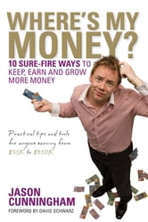 Where's My Money? - 10 Sure-Fire Ways to Keep, Earn and Grow More Money ebook by Jason Cunningham