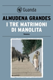 I tre matrimoni di Manolita ebook by Almudena Grandes