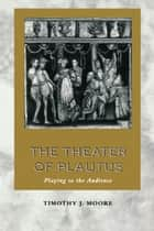 The Theater of Plautus ebook by Timothy J. Moore