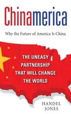 CHINAMERICA: The Uneasy Partnership that Will Change the World ebook by Handel Jones