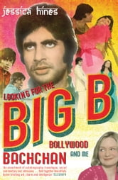 Looking for the Big B - Bollywood, Bachchan and Me ebook by Jessica Hines
