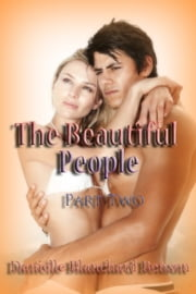 The Beautiful People: Part Two ebook by Danielle Blanchard Benson