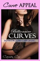Billionaire Curves - Boardroom Gangbang ebook by Carmen Cox