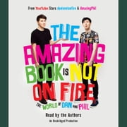 The Amazing Book Is Not on Fire - The World of Dan and Phil audiobook by Dan Howell, Phil Lester