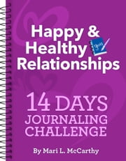 Happy & Healthy Relationships 14 Days Journaling Challenge ebook by Mari L. McCarthy