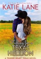 Falling for a Texas Hellion - Tender Heart Texas, #3 ebook by Katie Lane