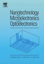 Nanotechnology for Microelectronics and Optoelectronics ebook by Jose Martinez-Duart,Fernando Agullo-Rueda,Raul J. Martin-Palma
