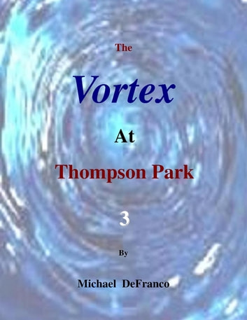 The Vortex At Thompson Park 3 ebook by Michael DeFranco