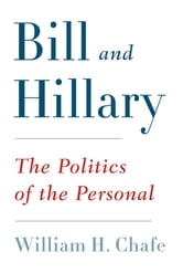 Bill and Hillary - The Politics of the Personal ebook by William H. Chafe