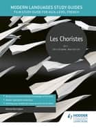 Modern Languages Study Guides: Les choristes - Film Study Guide for AS/A-level French ebook by Karine Harrington