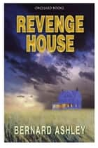 Revenge House ebook by Bernard Ashley