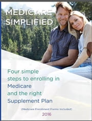 Medicare Simplified - 4 Steps to enrolling into Medicare and the right Supplement Ins Plan ebook by Lisa Lin