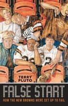 False Start: How the New Browns Were Set Up to Fail ebook by Terry Pluto