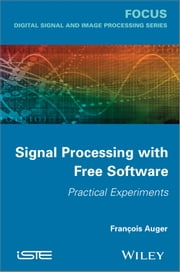Signal Processing with Free Software - Practical Experiments ebook by François Auger