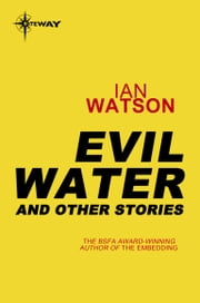 Evil Water - And Other Stories ebook by Ian Watson