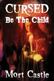 Cursed Be the Child ebook by Mort Castle